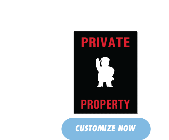 Private Property, Customize Now, Ship in 3 Days